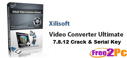 Xilisoft Video Converter Ultimate 7.8.12 Crack Serial Key Latest